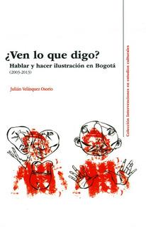 ¿ven Lo Que Digo? Hablar Y Hacer Ilustración En Bogotá ( 200