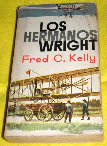 Los Hermanos Wright - Fred C. Kelly - Plaza Janes