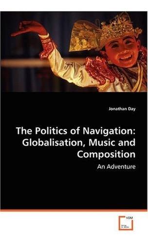 La Politica De Navegacion Globalizacion Musica Y Composicion