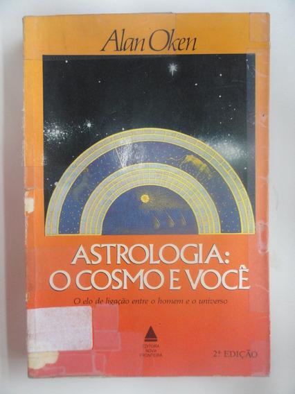 Astrologia : O Cosmo E Você - Alan Oken