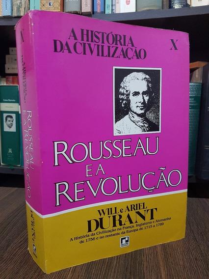 Rousseau E A Revolução - História Da Civilização-will Durant