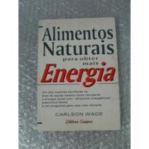 Alimentos Naturais Para Obter Mais Energia - Carlson Wade