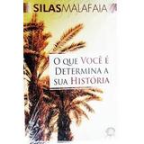 O Que Você É Determina A Sua História ¿ Silas Malafaia