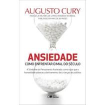 Ansiedade Como Enfrentar O Mal Do Século Augusto Cury Livro