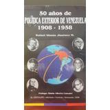 50 Años De Politica Exterior De Venezuela 1908-1958 Rafael