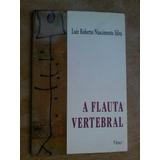 Livro A Flauta Vertebral Luiz Roberto Nascimento Silva Autog