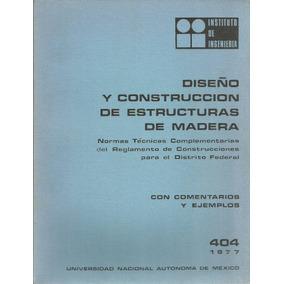 Diseño Y Construcción De Estructuras De Madera. Ingeniería