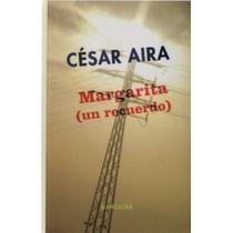Margarita ( Un Recuerdo ) - Cesar Aira - 1era Edicion