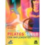 Manual De Pilates. Suelo Con Implementos - Paidotribo