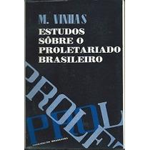 Estudos Sôbre O Proletariado Brasileiro - M. Vinhas