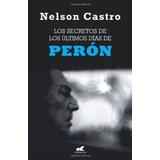 Secretos De Los Últimos Días De Perón - Castro - Ediciones B