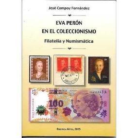 Libro Eva Peron En El Coleccionismo, Filatelia Y Numismatica