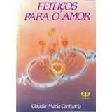Livro Feitiços Para O Amor Cláudia Maria Cantuária