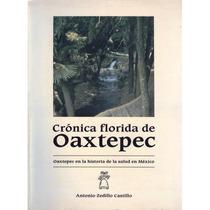 Crónica Florida De Oaxtepec. Oaxtepec En La Historia...