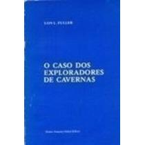 Livro O Caso Dos Exporadores Das Cavernas Lon L. Fuller