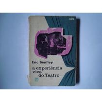 Livro A Experiência Viva Do Teatro - Eric Bentley