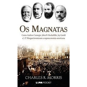 10Morris, Charles R.Os Magnatas: Como Andrew Carnegie, Joh