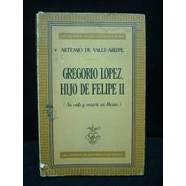 Artemio De Valle-arizpe, Gregorio López, Hijo De Felipe Ii.