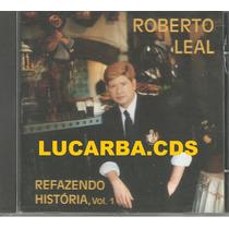 Cd - Roberto Leal - Refazendo Historia Vol 1 - Lacrado