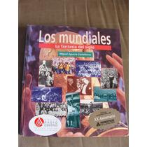 Libro Los Mundiales, La Fantasia Del Siglo, Miguel Aguirre C