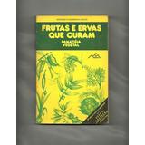 Livro - - Frutas E Ervas Que Curam