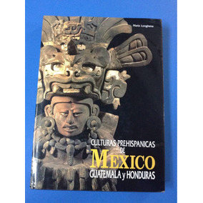 Culturas Prehispánicas De México Guatemala Y Honduras
