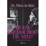 Livro Quem Me Roubou De Mim Padre Fábio De Melo Frete Gratis