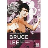 Bruce Lee, El Arte De Expresarse Con El Cuerpo -b. Lee (pai)