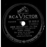Pedro Vargas - Amor Desconocido - No Seas Asi 78 R. P. M.