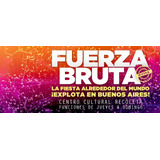 Fuerza Bruta, A Partir Del 26/01, Centro Cultural Recoleta