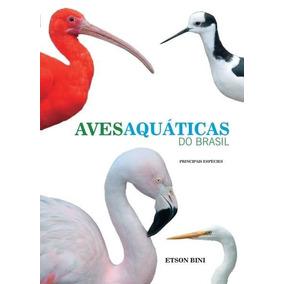 Livro - Aves Aquáticas Do Brasil - Principais Espécies -novo