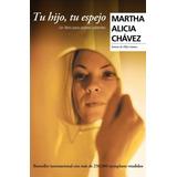 Tu Hijo, Tu Espejo - Martha Alicia Chávez - Ed. Grijalbo