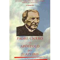 Padre Cicero O Apostolo Do Juazeiro - Luciano Napoleao Da Co