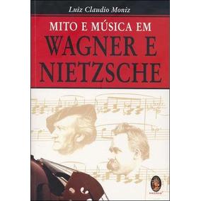 Livro: Mito E Música Em Wagner E Nietzsche - 2007