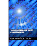 Programacion En Java Uso De Spring Framework Libro Dig