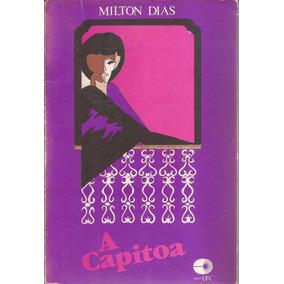 Livro A Capitoa Histórias E Crônicas Milton Dias