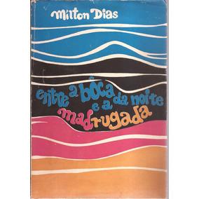 Livro Entre A Boca Da Noite E A Madrugada 1971-milton Dias