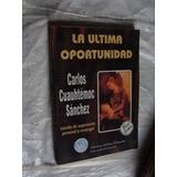 Libro La Ultima Oportunidad , Carlos Cuauhtemoc Sanchez , 1