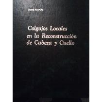 Colgajos Locales En La Reconstruccion De Cabeza Y Cuello