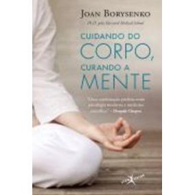 Livro Cuidando Do Corpo E Curando A Mente Joan Borysenko
