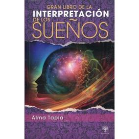 Gran Libro De La Interpretación De Los Sueños - Alma Tapia