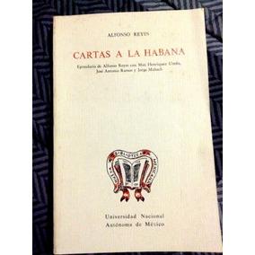 Alfonso Reyes. Cartas A La Habana. Ed Conmemorativa Unam