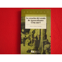 Historia Regional Creacion Estado Aguascalientes 1786-1857