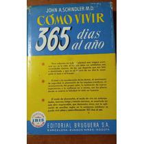 Cómo Vivir 365 Días Al Año, J. A. Schindler, Bruguera, 1a.ed