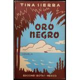 Libro Oro Negro - Tina Sierra. 1ª Ed., 1941