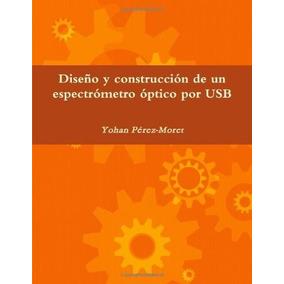 Libro Diseño Y Construccion De Espectrometro Optico Por Usb