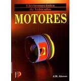 Eletromecanica De Vehiculos Motores - J.m. Alonso