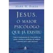Livro Jesus, O Maior Psicólogo Que Já Existiu Mark W. Baker