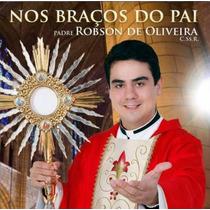 Cd Padre Robson De Oliveira - Nos Braços Do Pai (975274)