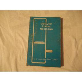 Libro Derecho Fiscal Mexicano, Lic. Luis Martínez López.